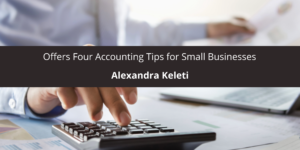 Alexandra Keleti Offers Four Accounting Tips for Small Businesses